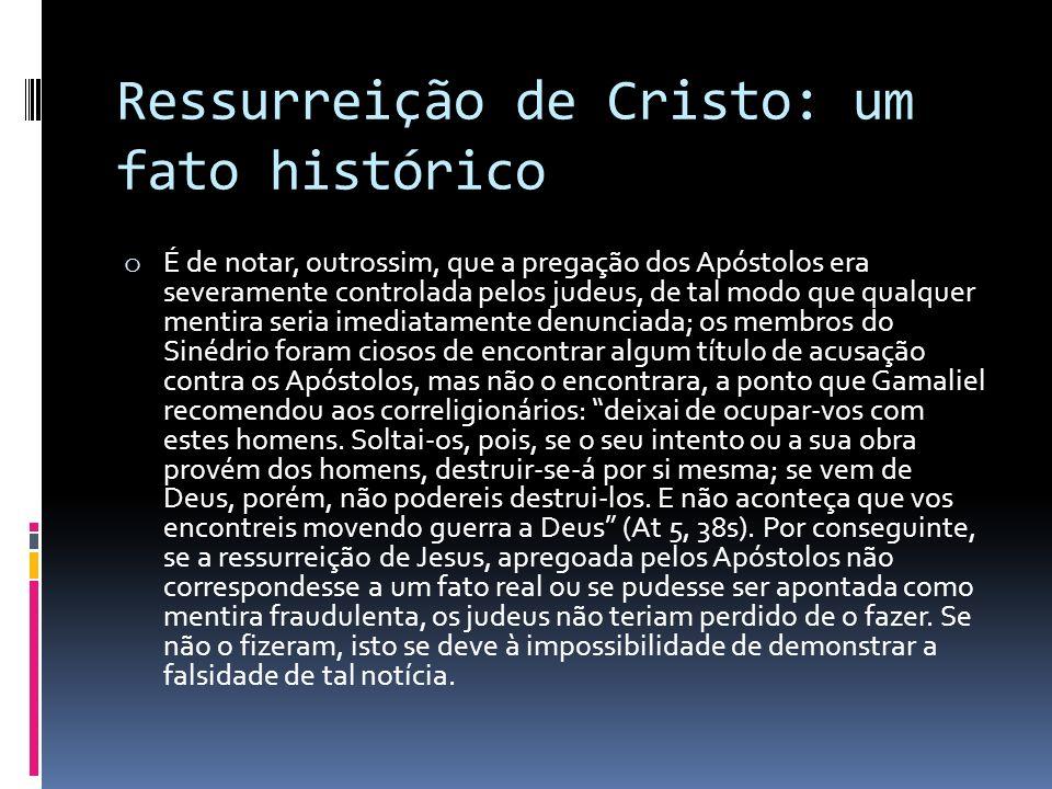 Ressurreição de Cristo: um fato histórico o É de notar, outrossim, que a pregação dos Apóstolos era severamente controlada pelos judeus, de tal modo q