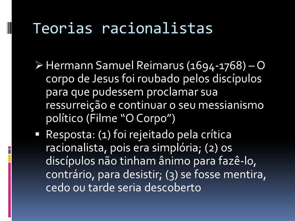 Teorias racionalistas Hermann Samuel Reimarus (1694-1768) – O corpo de Jesus foi roubado pelos discípulos para que pudessem proclamar sua ressurreição