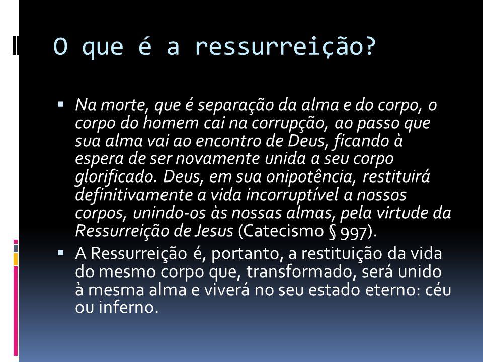O que é a ressurreição? Na morte, que é separação da alma e do corpo, o corpo do homem cai na corrupção, ao passo que sua alma vai ao encontro de Deus