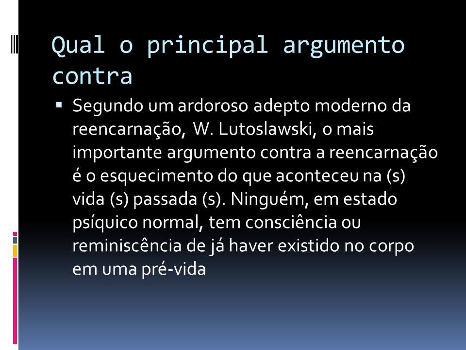 Qual o principal argumento contra Segundo um ardoroso adepto moderno da reencarnação, W. Lutoslawski, o mais importante argumento contra a reencarnaçã