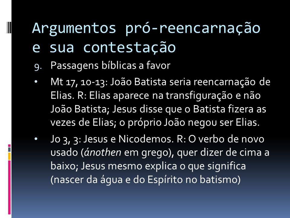 Argumentos pró-reencarnação e sua contestação 9. Passagens bíblicas a favor Mt 17, 10-13: João Batista seria reencarnação de Elias. R: Elias aparece n