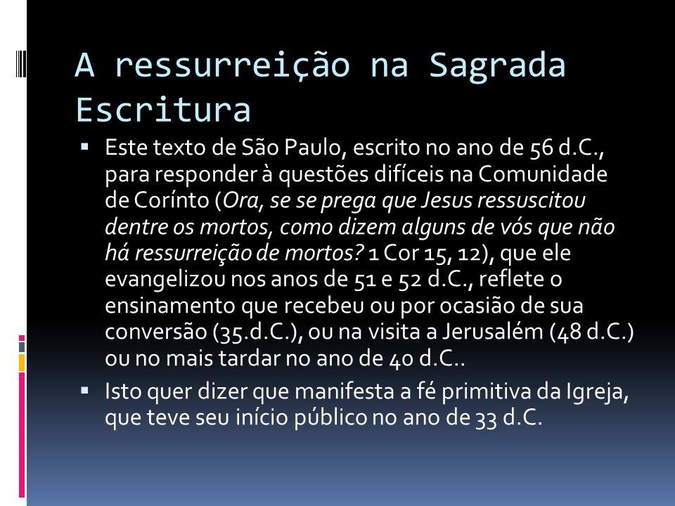 A ressurreição na Sagrada Escritura Este texto de São Paulo, escrito no ano de 56 d.C., para responder à questões difíceis na Comunidade de Corínto (O