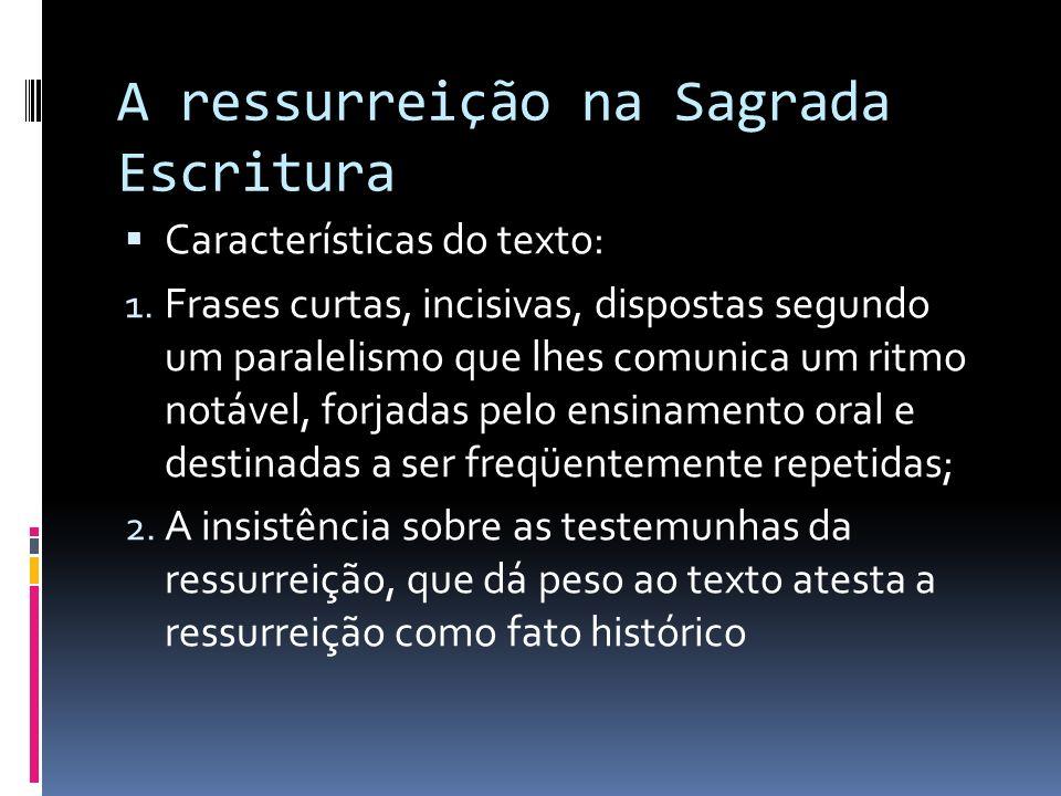 A ressurreição na Sagrada Escritura Características do texto: 1. Frases curtas, incisivas, dispostas segundo um paralelismo que lhes comunica um ritmo