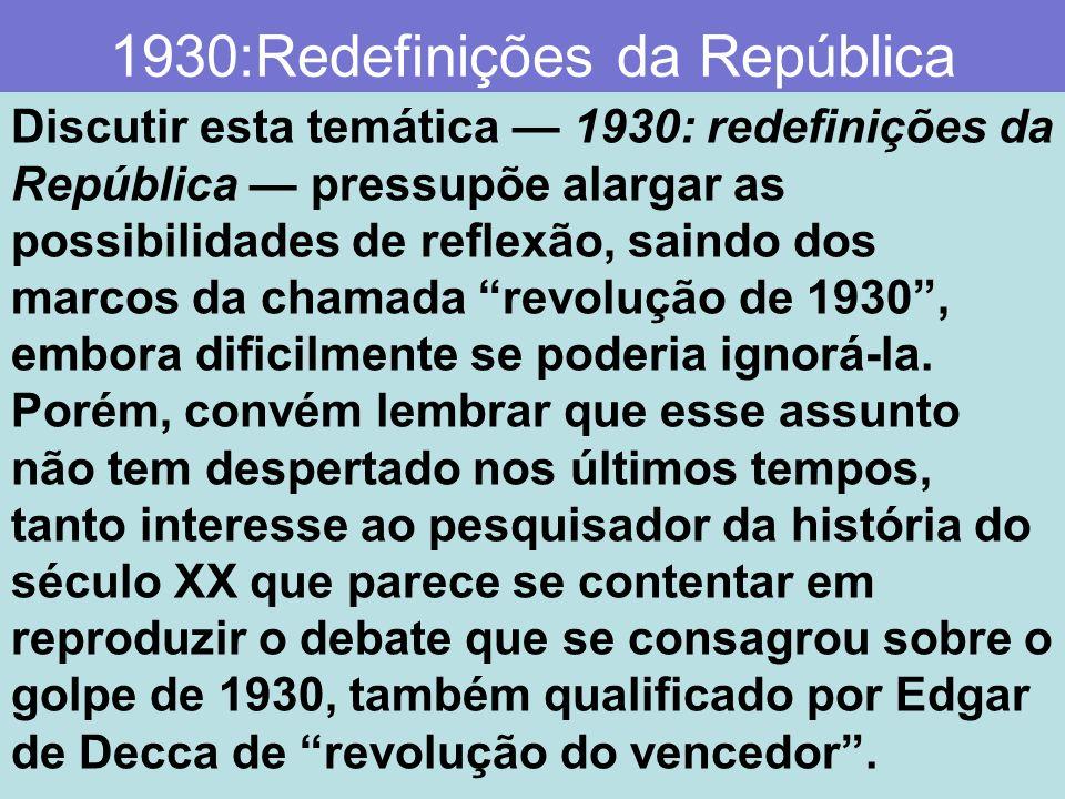 1930:Redefinições da República Discutir esta temática 1930: redefinições da República pressupõe alargar as possibilidades de reflexão, saindo dos marc