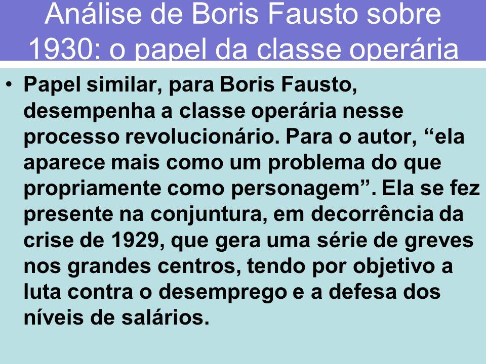 Análise de Boris Fausto sobre 1930: o papel da classe operária Papel similar, para Boris Fausto, desempenha a classe operária nesse processo revolucio