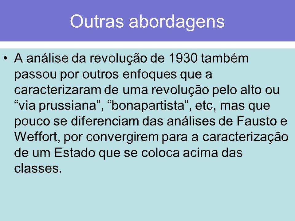 Outras abordagens A análise da revolução de 1930 também passou por outros enfoques que a caracterizaram de uma revolução pelo alto ou via prussiana, b