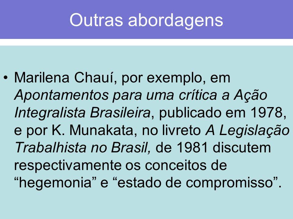 Outras abordagens Marilena Chauí, por exemplo, em Apontamentos para uma crítica a Ação Integralista Brasileira, publicado em 1978, e por K. Munakata,