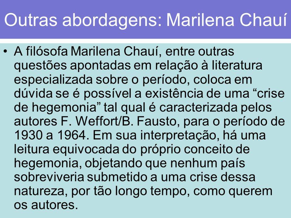 Outras abordagens: Marilena Chauí A filósofa Marilena Chauí, entre outras questões apontadas em relação à literatura especializada sobre o período, co