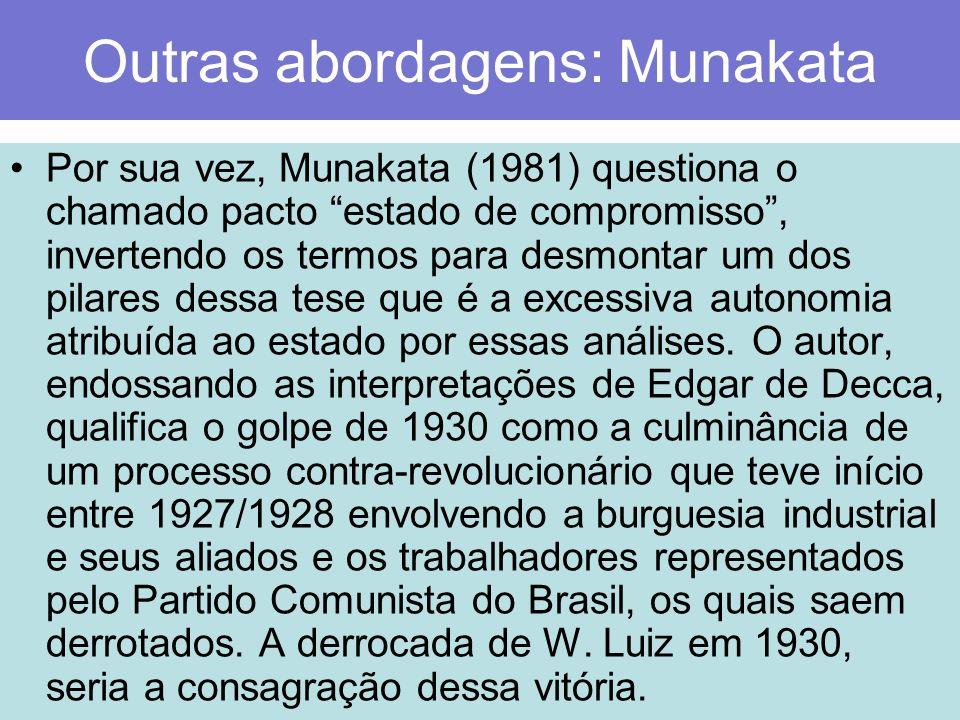 Outras abordagens: Munakata Por sua vez, Munakata (1981) questiona o chamado pacto estado de compromisso, invertendo os termos para desmontar um dos p