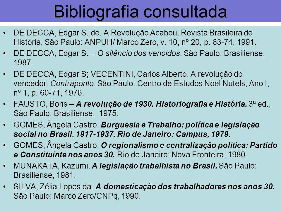 Bibliografia consultada DE DECCA, Edgar S. de. A Revolução Acabou. Revista Brasileira de História, São Paulo: ANPUH/ Marco Zero, v. 10, nº 20, p. 63-7