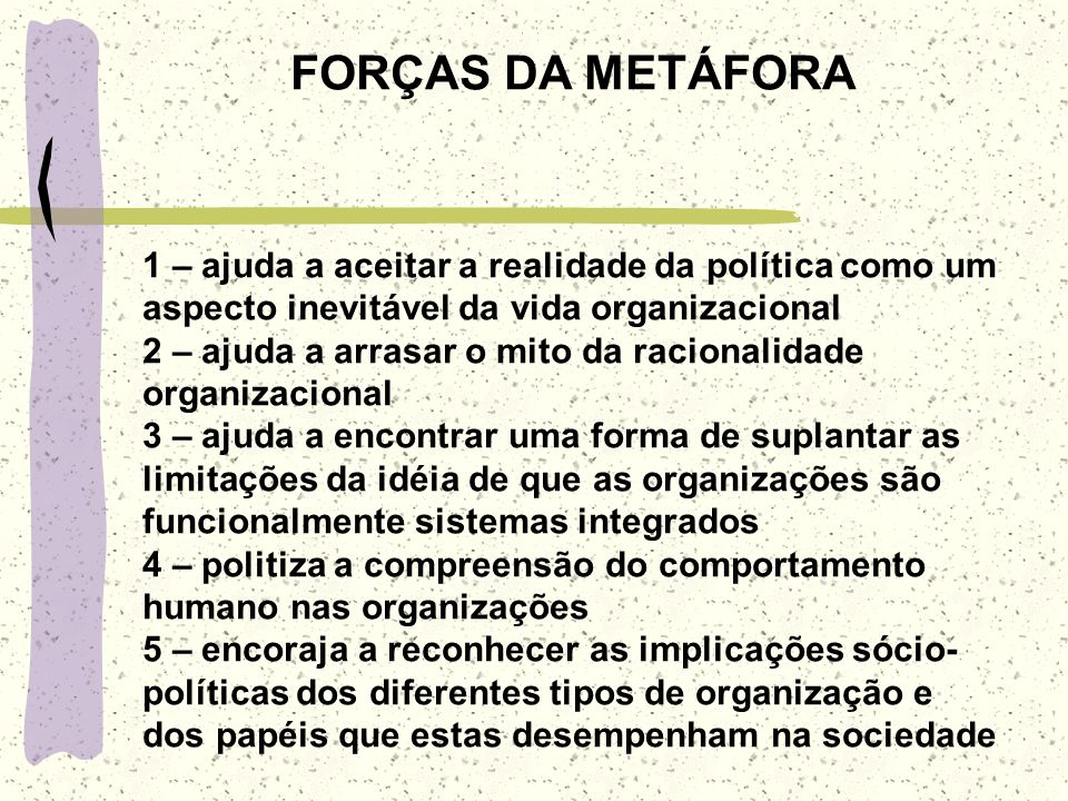 5 – AS ORGANIZAÇÕES VISTAS COMO SISTEMAS POLÍTICOS Diferentes conjuntos de interesses, conflitos e jogos de poder que moldam as atividades organizacio