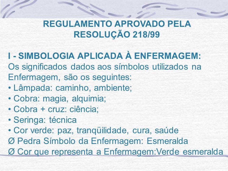 REGULAMENTO APROVADO PELA RESOLUÇÃO 218/99 I - SIMBOLOGIA APLICADA À ENFERMAGEM: Os significados dados aos símbolos utilizados na Enfermagem, são os s