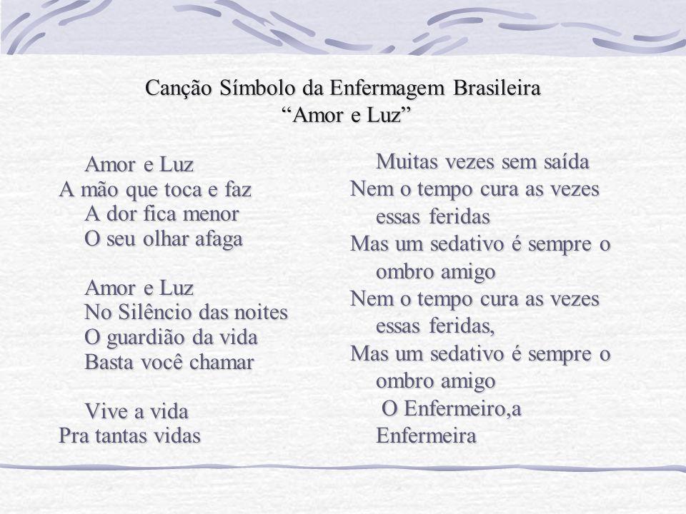 Canção Símbolo da Enfermagem Brasileira Amor e Luz Amor e Luz A mão que toca e faz A dor fica menor O seu olhar afaga Amor e Luz No Silêncio das noite