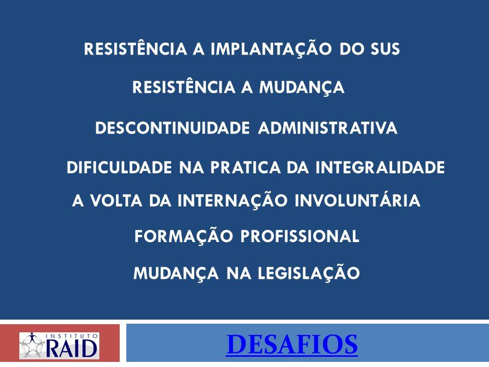 DESAFIOS RESISTÊNCIA A MUDANÇA DESCONTINUIDADE ADMINISTRATIVA DIFICULDADE NA PRATICA DA INTEGRALIDADE FORMAÇÃO PROFISSIONAL MUDANÇA NA LEGISLAÇÃO RESI