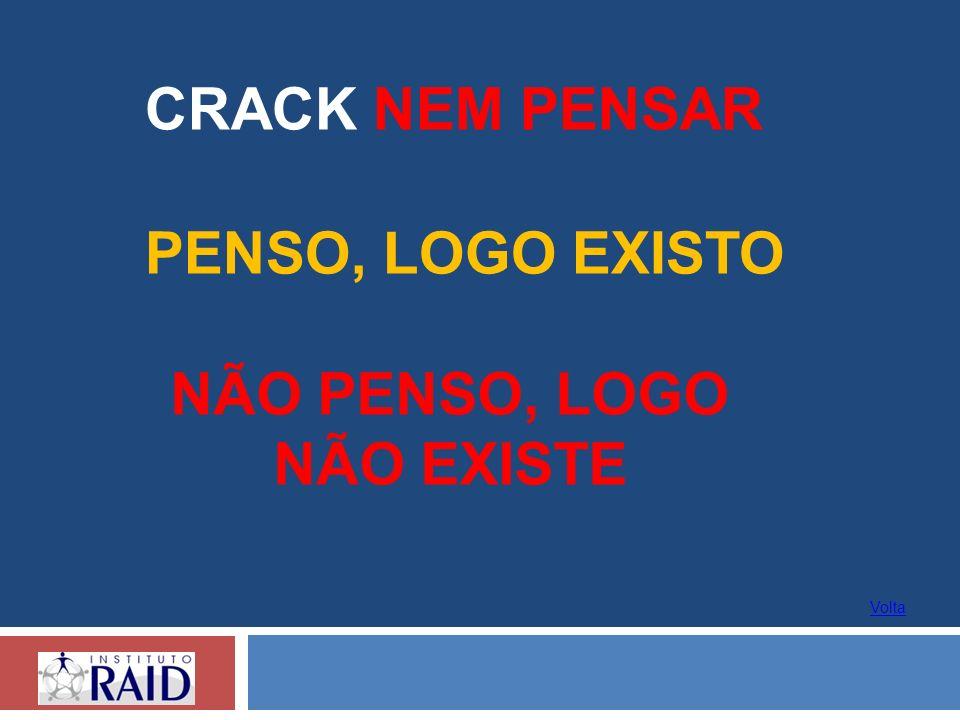 CRACK NEM PENSAR PENSO, LOGO EXISTO NÃO PENSO, LOGO NÃO EXISTE