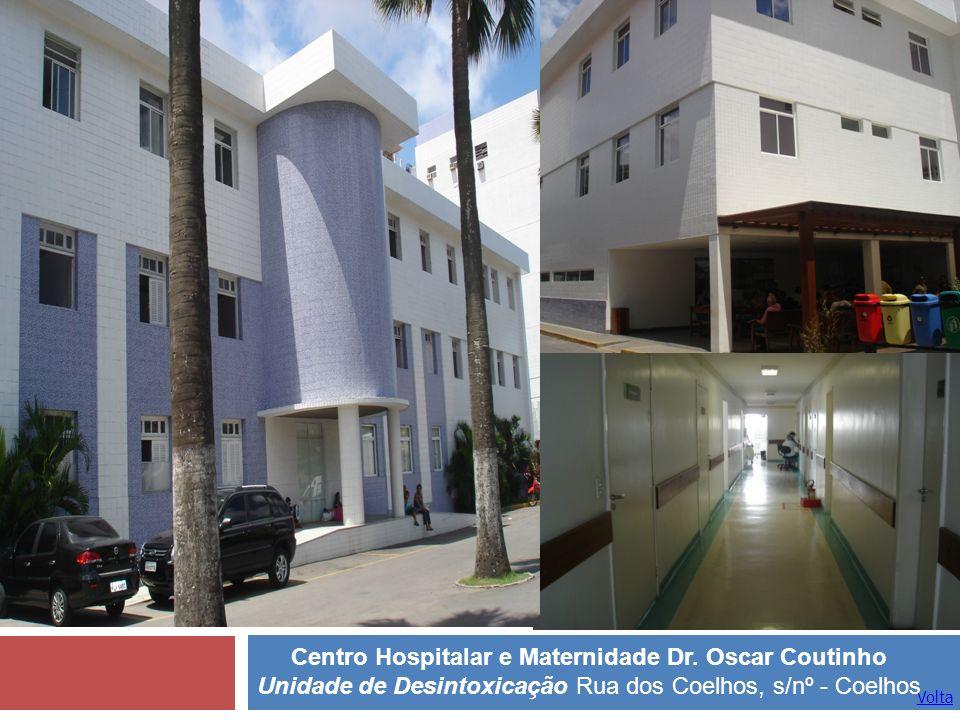 Volta Centro Hospitalar e Maternidade Dr. Oscar Coutinho Unidade de Desintoxicação Rua dos Coelhos, s/nº - Coelhos