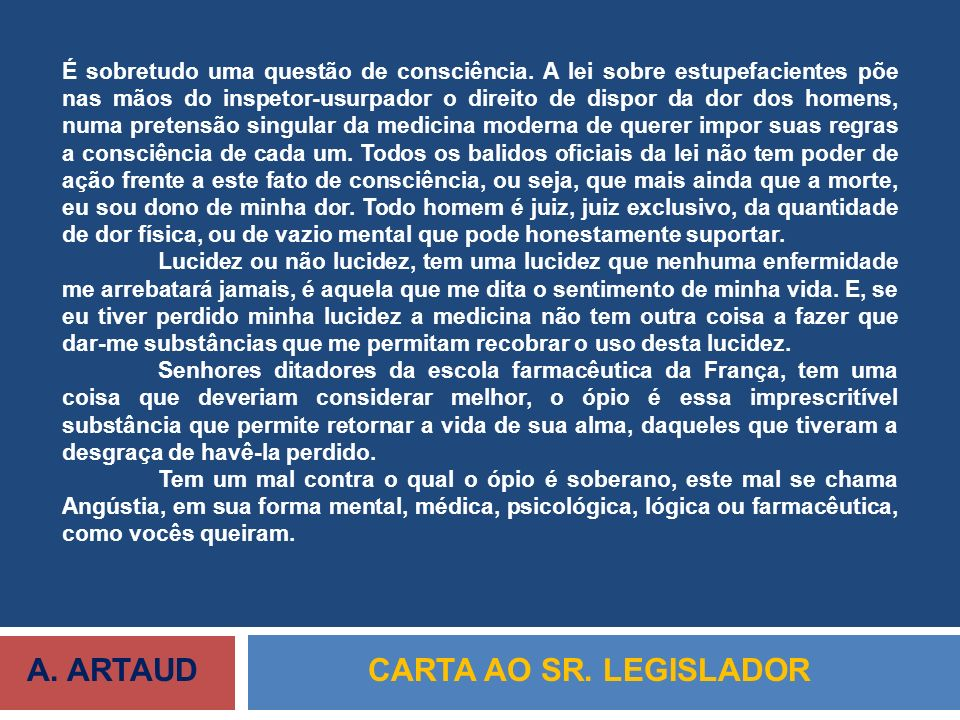 A. ARTAUDCARTA AO SR. LEGISLADOR É sobretudo uma questão de consciência. A lei sobre estupefacientes põe nas mãos do inspetor-usurpador o direito de d