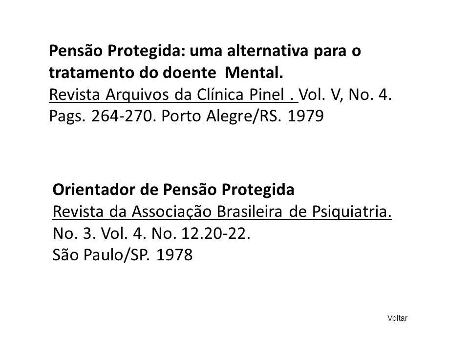 Pensão Protegida: uma alternativa para o tratamento do doente Mental. Revista Arquivos da Clínica Pinel. Vol. V, No. 4. Pags. 264-270. Porto Alegre/RS