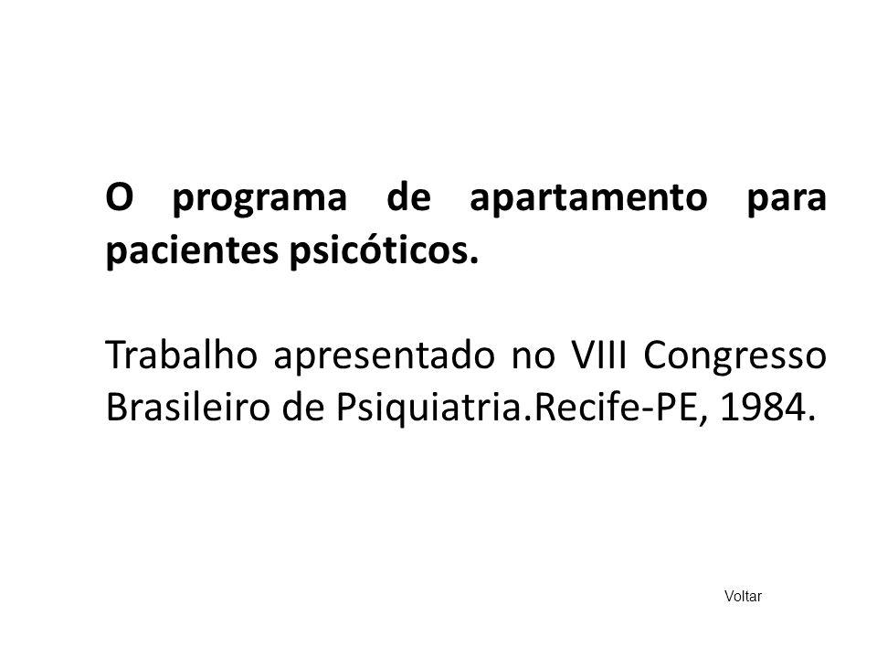 O programa de apartamento para pacientes psicóticos. Trabalho apresentado no VIII Congresso Brasileiro de Psiquiatria.Recife-PE, 1984. Voltar
