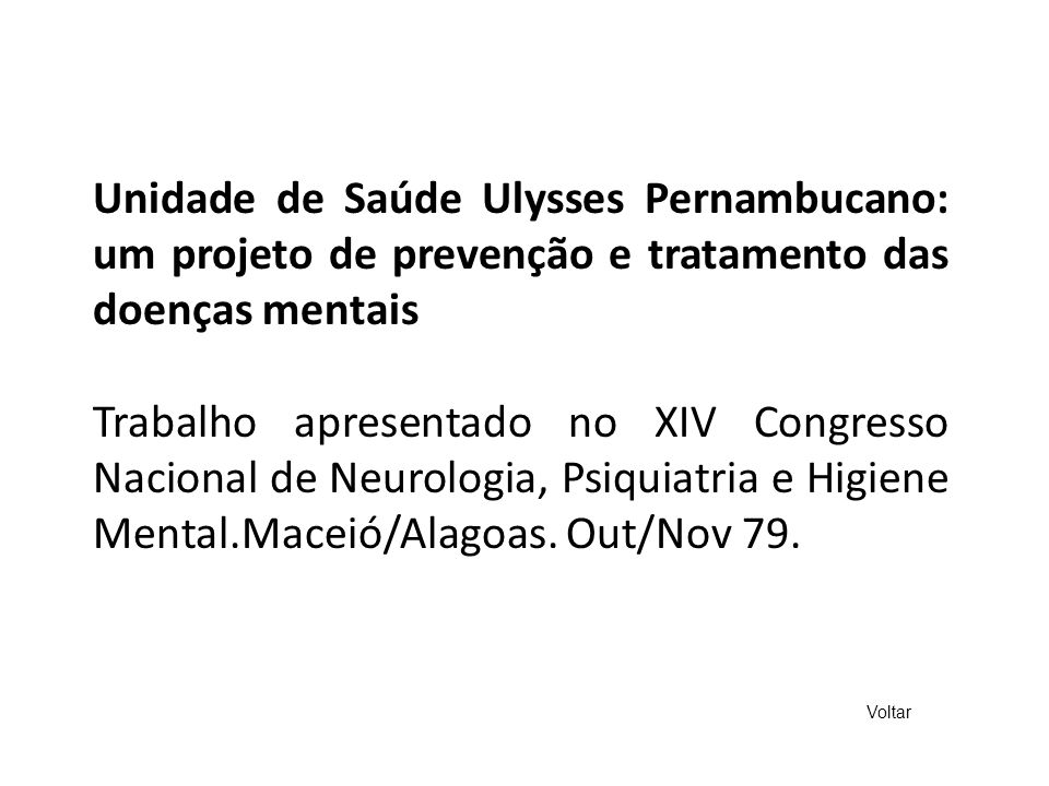 Unidade de Saúde Ulysses Pernambucano: um projeto de prevenção e tratamento das doenças mentais Trabalho apresentado no XIV Congresso Nacional de Neur