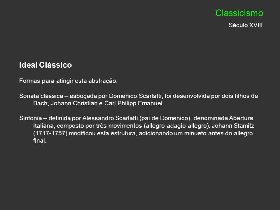 Ideal Clássico Formas para atingir esta abstração: Sonata clássica – esboçada por Domenico Scarlatti, foi desenvolvida por dois filhos de Bach, Johann