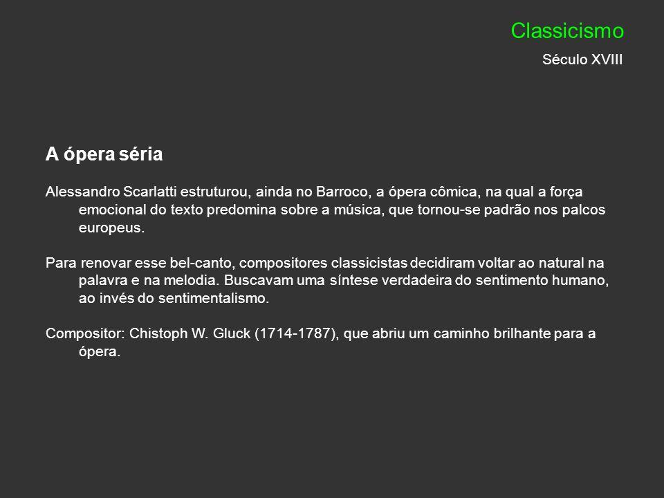 A ópera séria Alessandro Scarlatti estruturou, ainda no Barroco, a ópera cômica, na qual a força emocional do texto predomina sobre a música, que torn
