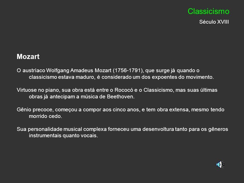 Mozart O austríaco Wolfgang Amadeus Mozart (1756-1791), que surge já quando o classicismo estava maduro, é considerado um dos expoentes do movimento.