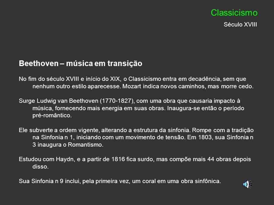Beethoven – música em transição No fim do século XVIII e início do XIX, o Classicismo entra em decadência, sem que nenhum outro estilo aparecesse. Moz