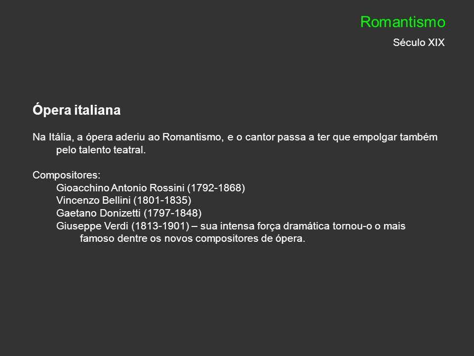Ópera italiana Na Itália, a ópera aderiu ao Romantismo, e o cantor passa a ter que empolgar também pelo talento teatral. Compositores: Gioacchino Anto