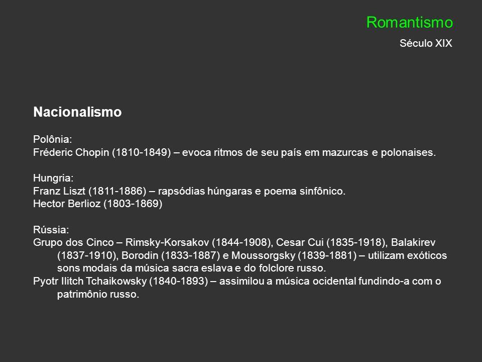 Nacionalismo Polônia: Fréderic Chopin (1810-1849) – evoca ritmos de seu país em mazurcas e polonaises. Hungria: Franz Liszt (1811-1886) – rapsódias hú