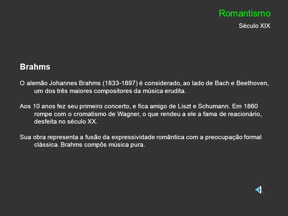 Brahms O alemão Johannes Brahms (1833-1897) é considerado, ao lado de Bach e Beethoven, um dos três maiores compositores da música erudita. Aos 10 ano