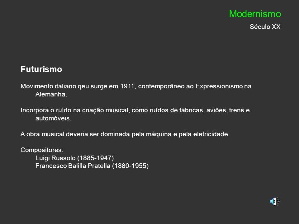 Futurismo Movimento italiano qeu surge em 1911, contemporâneo ao Expressionismo na Alemanha. Incorpora o ruído na criação musical, como ruídos de fábr