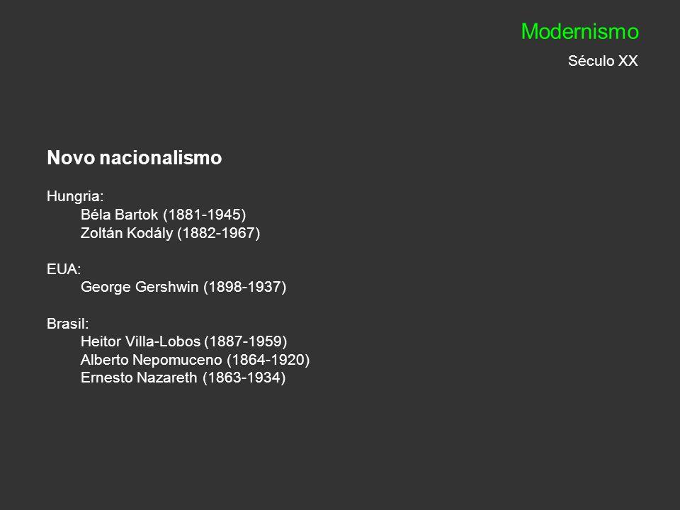 Novo nacionalismo Hungria: Béla Bartok (1881-1945) Zoltán Kodály (1882-1967) EUA: George Gershwin (1898-1937) Brasil: Heitor Villa-Lobos (1887-1959) A