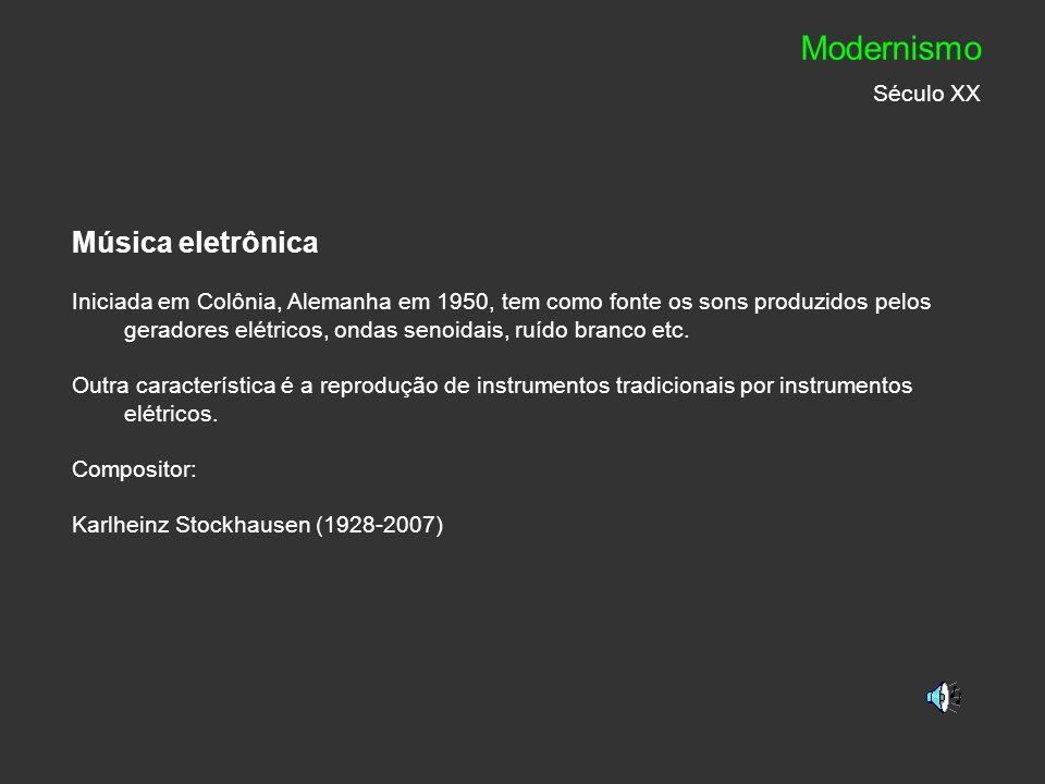 Música eletrônica Iniciada em Colônia, Alemanha em 1950, tem como fonte os sons produzidos pelos geradores elétricos, ondas senoidais, ruído branco et