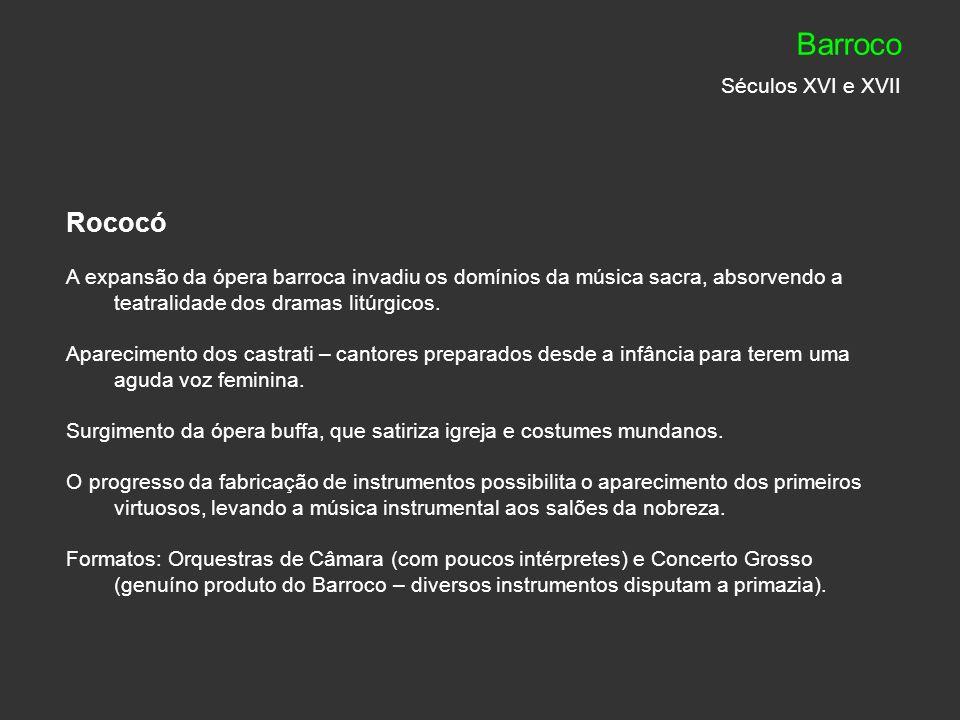 Rococó Compositores: Arcangelo Corelli (1653-1713) – violinista e compositor religioso e profano Antonio Vivaldi (1678-1741) – obra principalmente violinística Gerog Philipp Telemann (1681-1767) – peças para instrumentos de sopro Compositores para o cravo: Domenico Scarlatti (1685-1764) Jean-Philippe Rameau 91683-1764) François Couperin (1668-1733) Barroco Séculos XVI e XVII