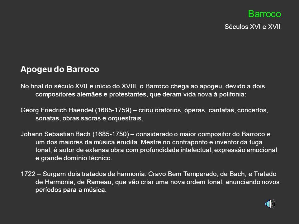 Apogeu do Barroco No final do século XVII e início do XVIII, o Barroco chega ao apogeu, devido a dois compositores alemães e protestantes, que deram v