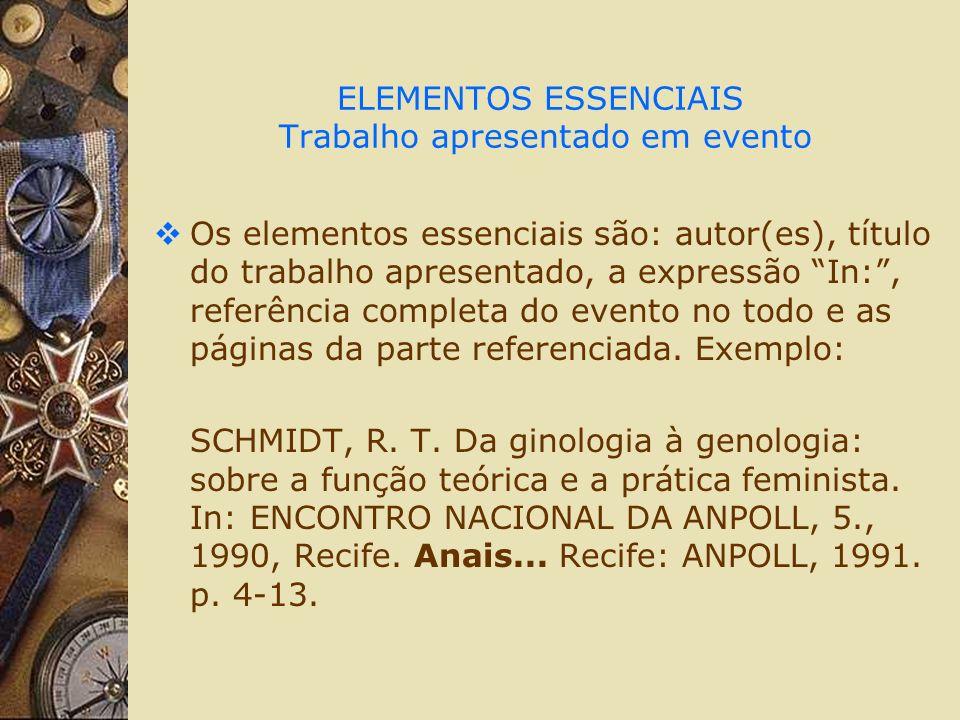 ELEMENTOS ESSENCIAIS Trabalho apresentado em evento Os elementos essenciais são: autor(es), título do trabalho apresentado, a expressão In:, referênci