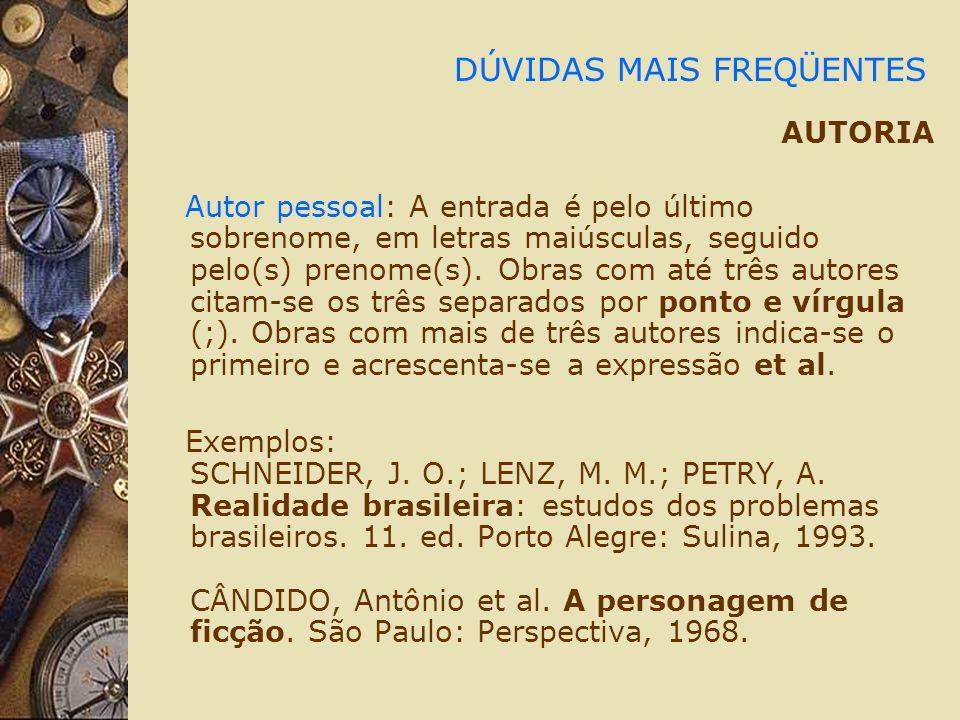 DÚVIDAS MAIS FREQÜENTES AUTORIA Autor pessoal: A entrada é pelo último sobrenome, em letras maiúsculas, seguido pelo(s) prenome(s). Obras com até três