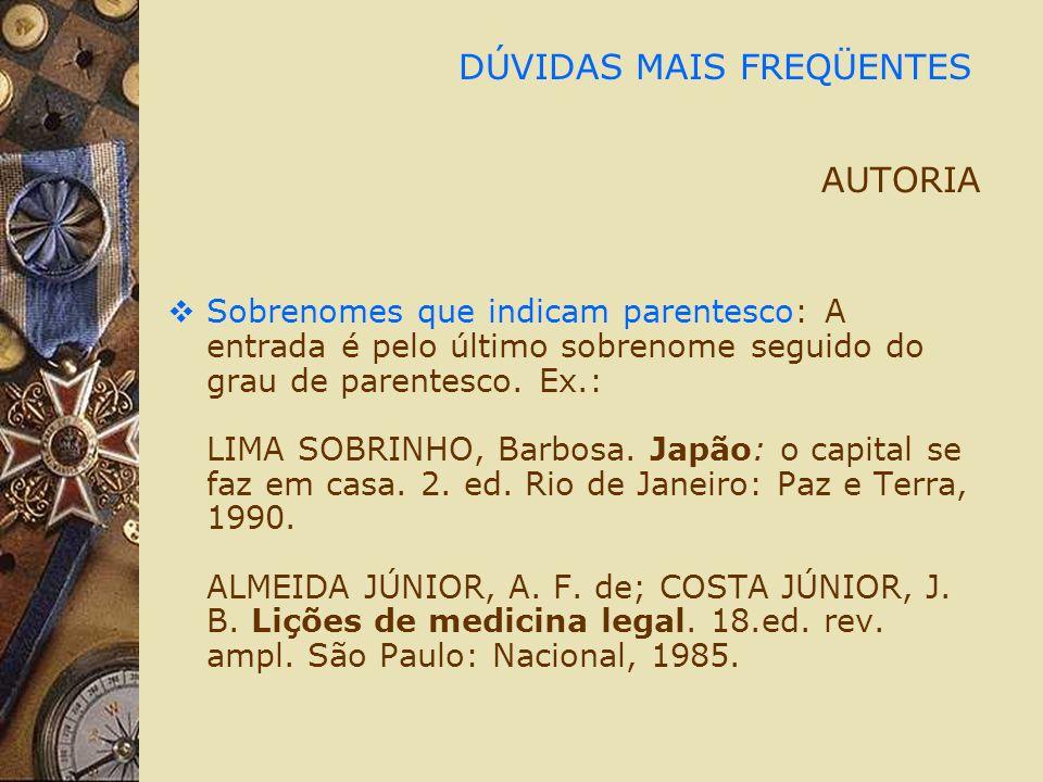 DÚVIDAS MAIS FREQÜENTES AUTORIA Sobrenomes que indicam parentesco: A entrada é pelo último sobrenome seguido do grau de parentesco. Ex.: LIMA SOBRINHO