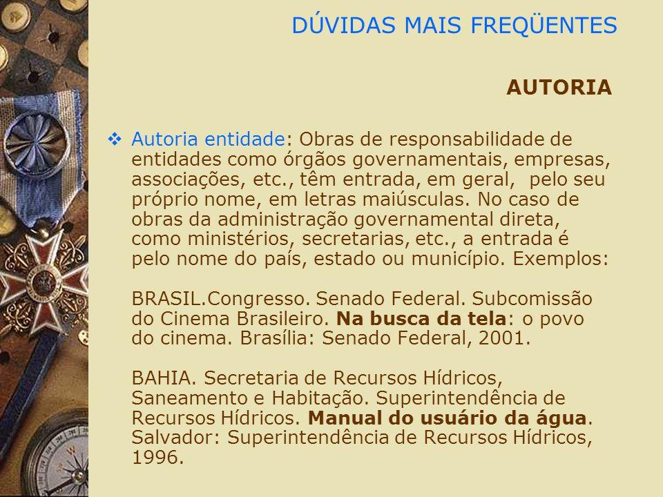 DÚVIDAS MAIS FREQÜENTES AUTORIA Autoria entidade: Obras de responsabilidade de entidades como órgãos governamentais, empresas, associações, etc., têm