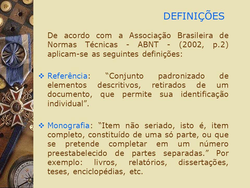 DEFINIÇÕES De acordo com a Associação Brasileira de Normas Técnicas - ABNT - (2002, p.2) aplicam-se as seguintes definições: Referência: Conjunto padr