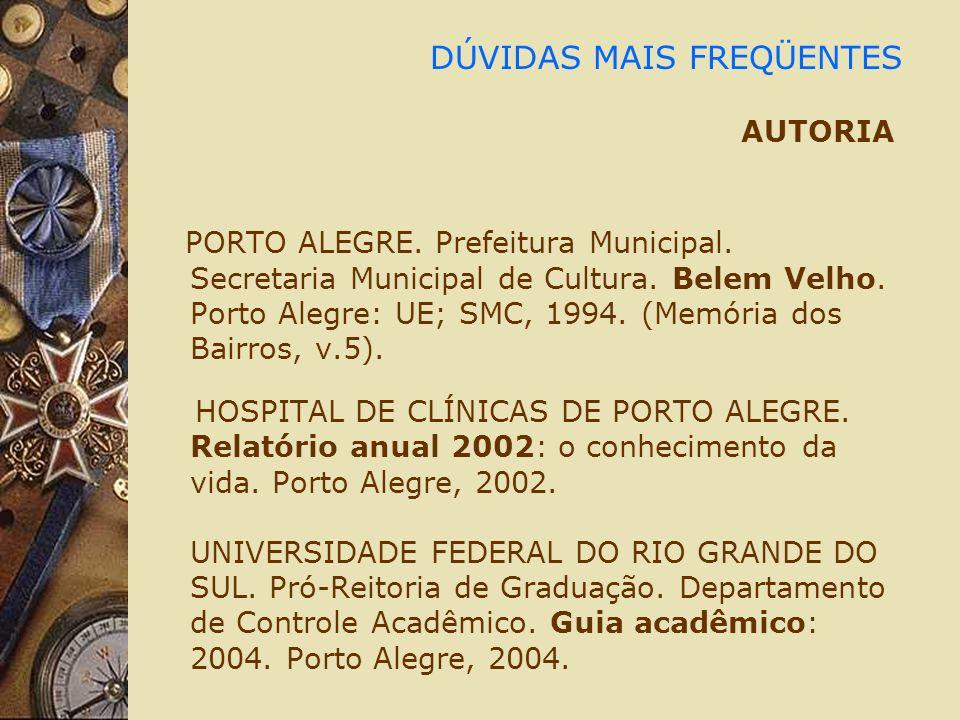 DÚVIDAS MAIS FREQÜENTES AUTORIA PORTO ALEGRE. Prefeitura Municipal. Secretaria Municipal de Cultura. Belem Velho. Porto Alegre: UE; SMC, 1994. (Memóri