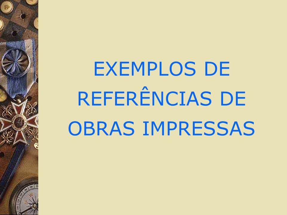 EXEMPLOS DE REFERÊNCIAS DE OBRAS IMPRESSAS
