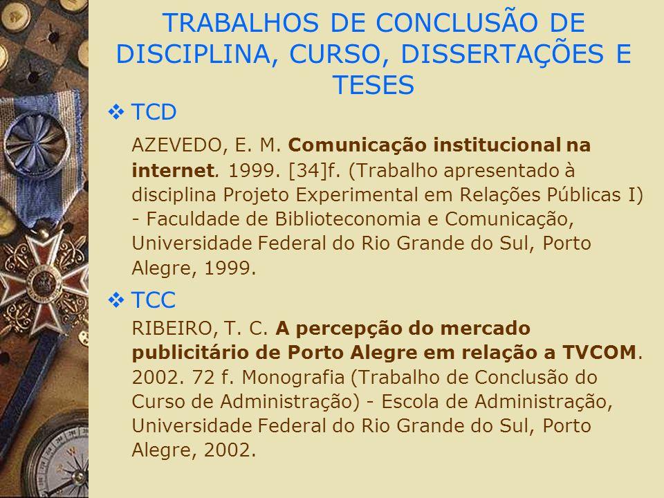 TRABALHOS DE CONCLUSÃO DE DISCIPLINA, CURSO, DISSERTAÇÕES E TESES TCD AZEVEDO, E. M. Comunicação institucional na internet. 1999. [34]f. (Trabalho apr