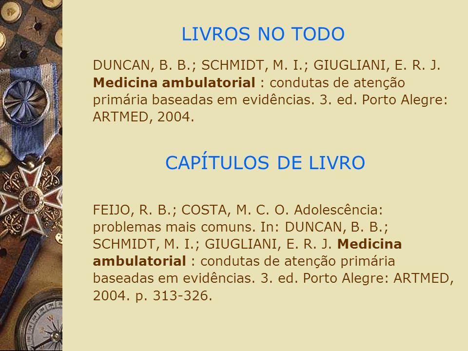 LIVROS NO TODO DUNCAN, B. B.; SCHMIDT, M. I.; GIUGLIANI, E. R. J. Medicina ambulatorial : condutas de atenção primária baseadas em evidências. 3. ed.