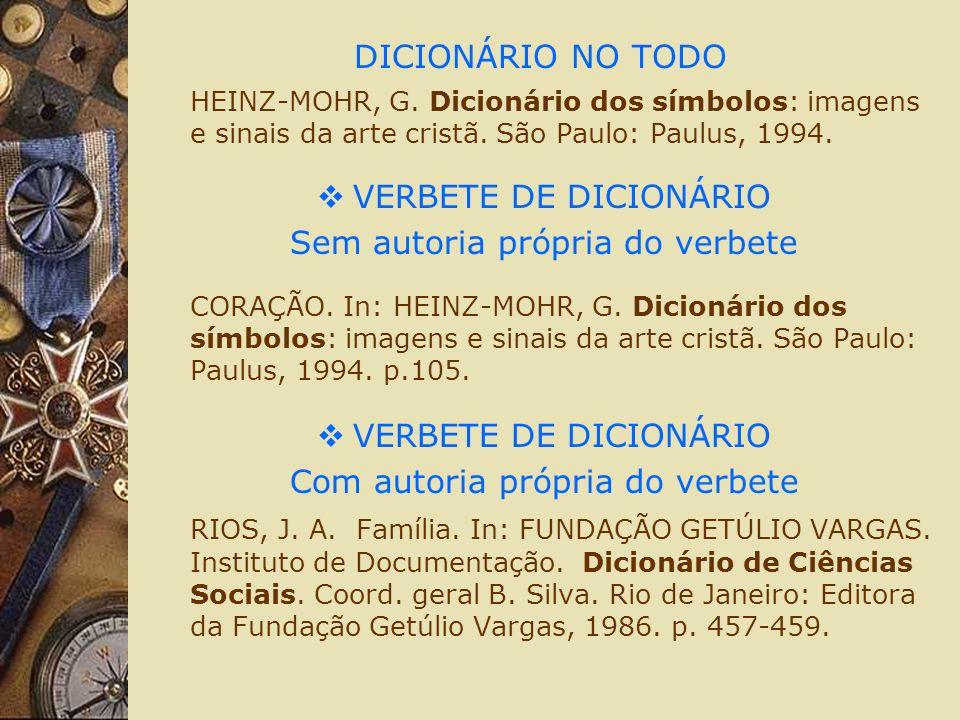 DICIONÁRIO NO TODO HEINZ-MOHR, G. Dicionário dos símbolos: imagens e sinais da arte cristã. São Paulo: Paulus, 1994. VERBETE DE DICIONÁRIO Sem autoria