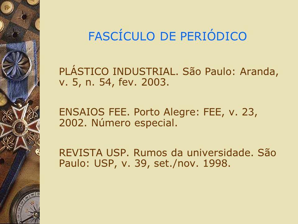 FASCÍCULO DE PERIÓDICO PLÁSTICO INDUSTRIAL. São Paulo: Aranda, v. 5, n. 54, fev. 2003. ENSAIOS FEE. Porto Alegre: FEE, v. 23, 2002. Número especial. R