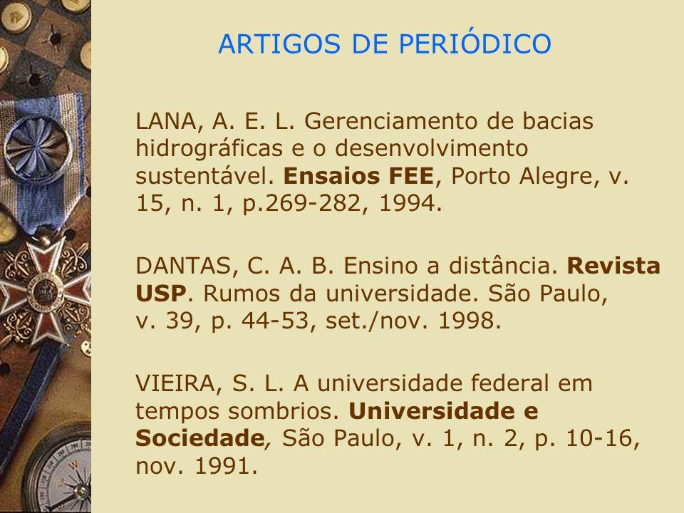 ARTIGOS DE PERIÓDICO LANA, A. E. L. Gerenciamento de bacias hidrográficas e o desenvolvimento sustentável. Ensaios FEE, Porto Alegre, v. 15, n. 1, p.2
