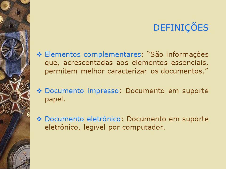 DEFINIÇÕES Elementos complementares: São informações que, acrescentadas aos elementos essenciais, permitem melhor caracterizar os documentos. Document