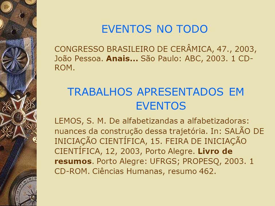 EVENTOS NO TODO CONGRESSO BRASILEIRO DE CERÂMICA, 47., 2003, João Pessoa. Anais... São Paulo: ABC, 2003. 1 CD- ROM. TRABALHOS APRESENTADOS EM EVENTOS